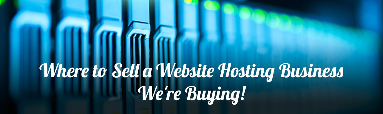 Title banner - Where to sell a website hosting business - We're Buying!